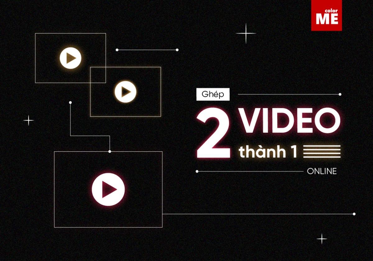 Cách ghép 2 video thành 1 online không cần phần mềm