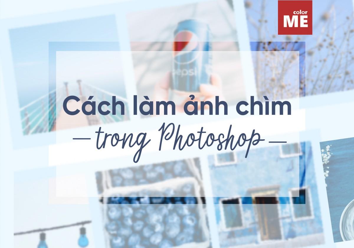 Cách làm ảnh chìm trong Photoshop