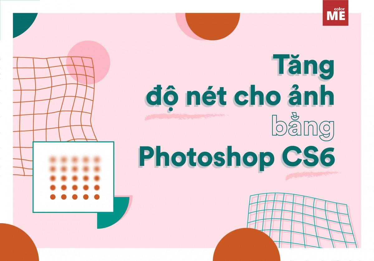 Cách tăng độ nét của ảnh bằng Photoshop CS6 00