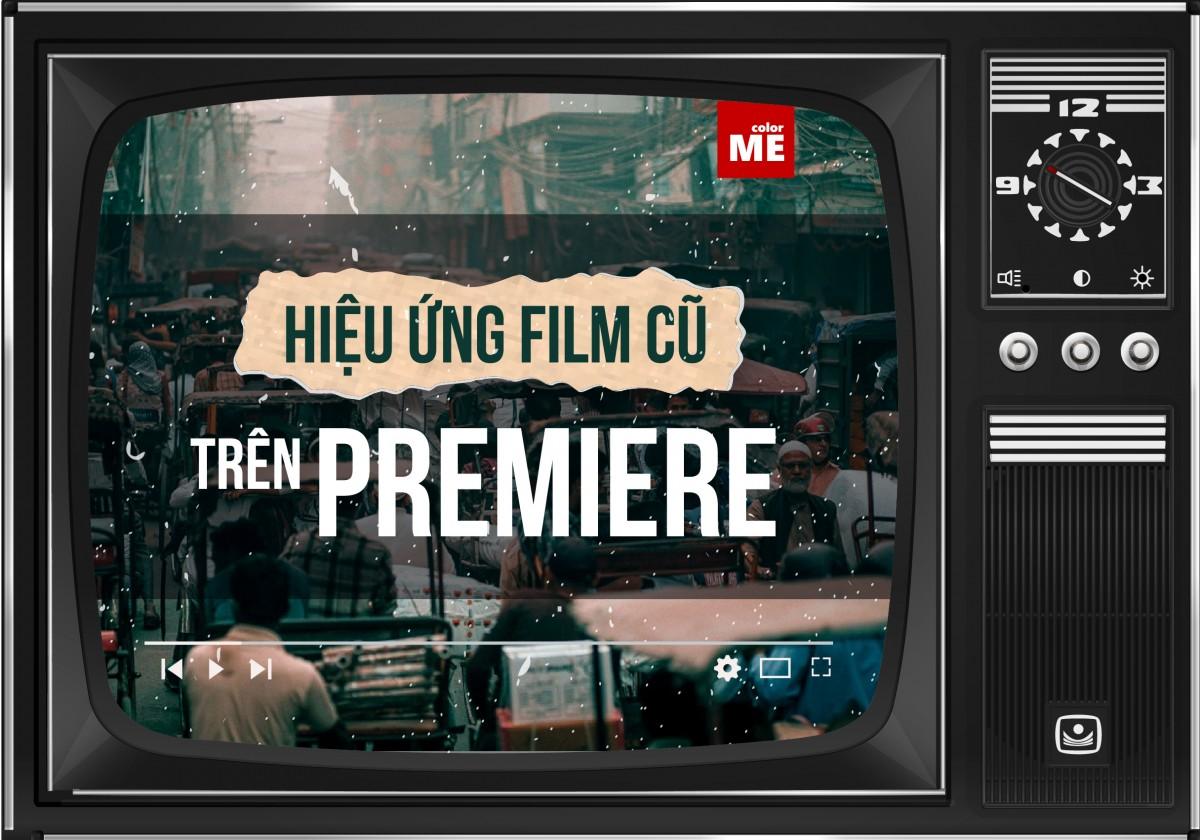 Cách tạo hiệu ứng film cũ trên Adobe Premiere