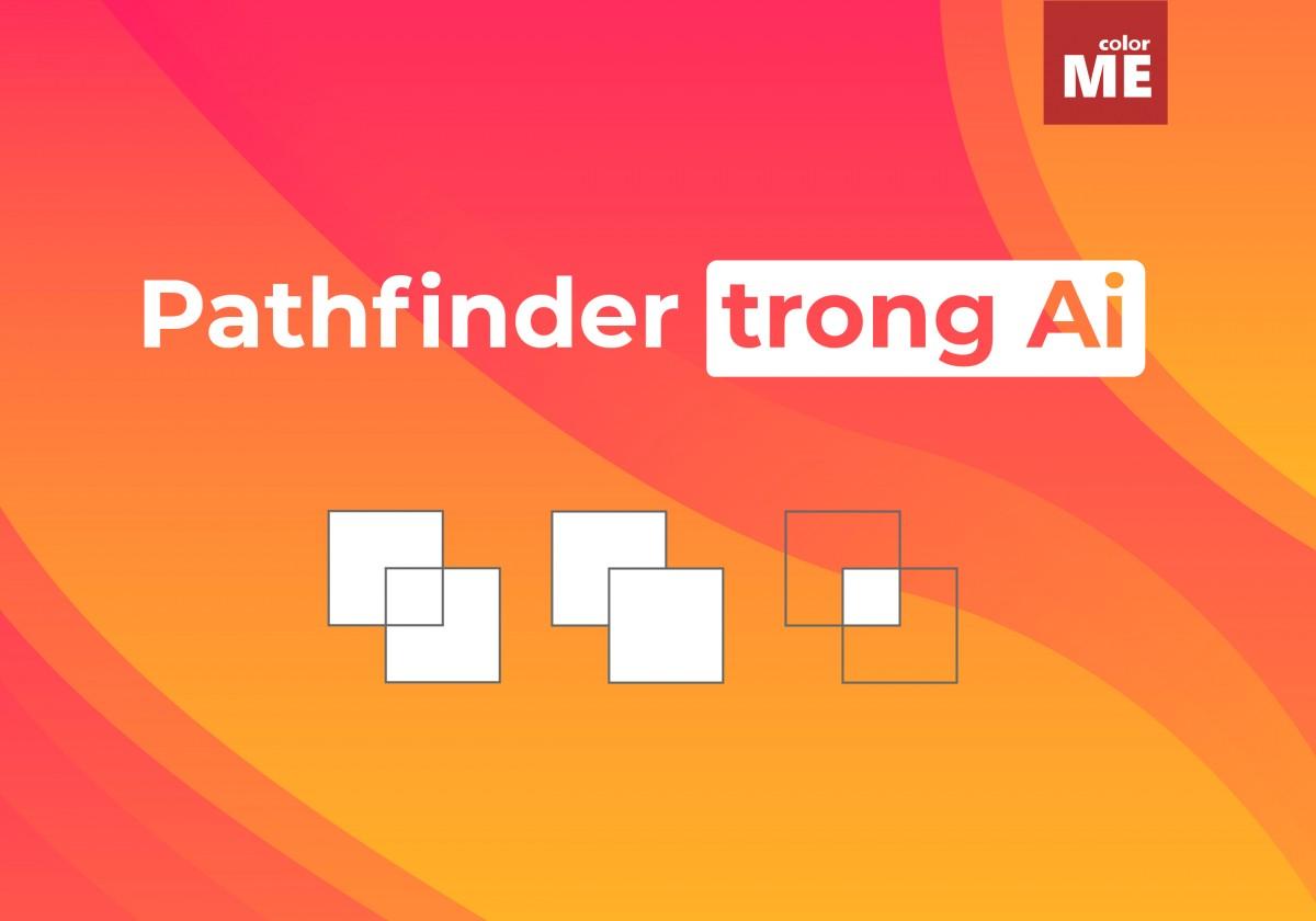 Pathfinder là một trình tiết kiệm thời gian khổng lồ khi tạo các thiết kế vector chi tiết trong Adobe Illustrator. Vậy Pathfinder là gì? Và cách sử dụng công cụ này như thế nào? Cùng ColorME tìm hiểu qua bài viết dưới đây nhé