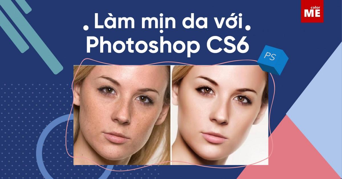 Hướng dẫn làm mịn da trong Photoshop